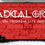 Radical Grace Transforming Hope: Rising from Death of Sin and Sickness into a New Creation.